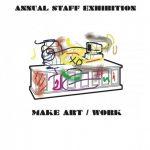 Make Art/Work: 2017 (CCA Faculty) Staff Exhibition